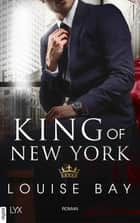 King of New York ebook by Louise Bay, Anja Mehrmann