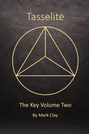 Tasselite: The Key, Volume 2 ebook by Mark Clay