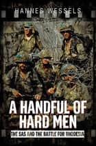 A Handful of Hard Men - The SAS and the Battle for Rhodesia ebook by