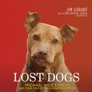 The Lost Dogs - Michael Vick's Dogs and Their Tale of Rescue and Redemption audiobook by Jim Gorant