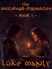 The Soulshard Chronicles: Book 1 ebook by Luke Manly