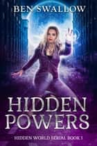 Hidden Powers - The Hidden World Serial, #1 ebook by Ben Swallow