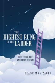 The Highest Rung of the Ladder - Achieving the American Dream ebook by Deane May Zager