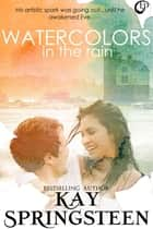 Watercolors in the Rain ebook by Kay Springsteen