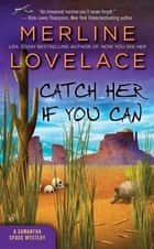Catch Her If You Can ebook by Merline Lovelace