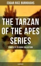 TARZAN OF THE APES SERIES - Complete 25 Book Collection (Illustrated) - The Return of Tarzan, The Beasts of Tarzan, The Son of Tarzan, Tarzan and the Jewels of Opar, Jungle Tales of Tarzan, Tarzan the Untamed, Tarzan and the Golden Lion, Tarzan the Terrible and many more ebook by Edgar Rice Burroughs, J. Allen St. John, Frank R. Paul,...