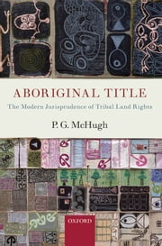 Aboriginal Title: The Modern Jurisprudence of Tribal Land Rights ebook by P.G. McHugh