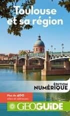 GEOguide Toulouse et sa région ebook by Collectif