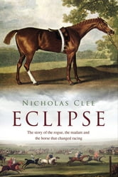 Eclipse: The Horse That Changed Racing History Forever ebook by Nicholas Clee