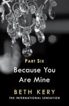 Because You Torment Me (Because You Are Mine Part Six) ebook by Beth Kery