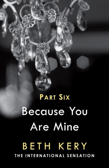 Because You Torment Me (Because You Are Mine Part Six) - Because You Are Mine Series #1 ebook by Beth Kery