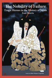 The Nobility of Failure - Tragic Heroes in the History of Japan ebook by Ivan Morris