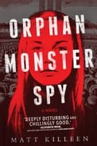Orphan Monster Spy ebook by Matt Killeen