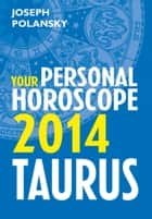 Taurus 2014: Your Personal Horoscope ebook by Joseph Polansky