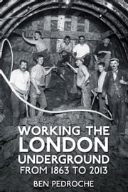 Working the London Underground - From 1863 to 2013 ebook by Ben Pedroche