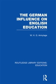 German Influence on English Education ebook by W H G Armytage
