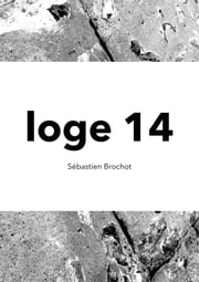 Loge 14 ebook by Sébastien Brochot