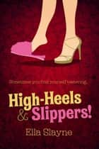 High-Heels And Slippers! ebook by Ella Slayne