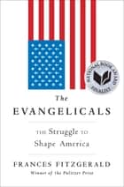 The Evangelicals - The Struggle to Shape America ebook by Frances FitzGerald