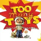 Too Many Toys! audiobook by David Shannon