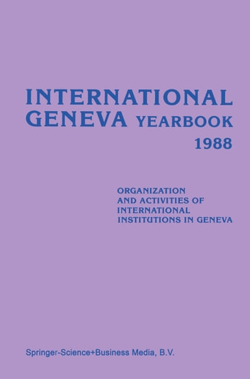 International Geneva Yearbook 1988 - Organization and Activities of International Institutions in Geneva ebook by