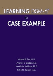 Learning DSM-5® by Case Example ebook by Andrew E. Skodol, Janet B. W. Williams, Robert L. Spitzer,...