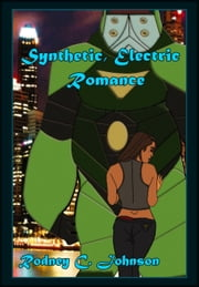 Synthetic, Electric Romance - Neo-human ebook by Rodney C. Johnson