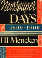 Newspaper Days ebook by H.L. Mencken