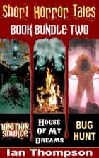 Short Horror Tales: Book Bundle 2 ebook by Ian Thompson
