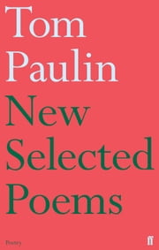 New Selected Poems of Tom Paulin ebook by Tom Paulin