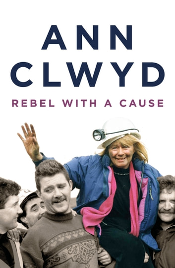 Rebel With a Cause ebook by Ann Clwyd