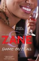 Shame on It All ebook by Zane
