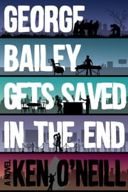 George Bailey Gets Saved in the End ebook by Ken O'Neill