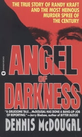 Angel of Darkness - The True Story of Randy Kraft and the Most Heinous Murder Spree ebook by Dennis McDougal