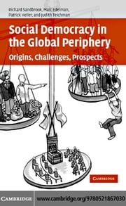 Social Democracy in the Global Periphery: Origins, Challenges, Prospects ebook by Sandbrook, Richard, Ed