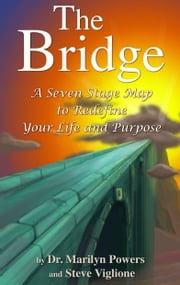 The Bridge: A Seven-Stage Map To Redefine Your Life And Purpose ebook by Marilyn Powers