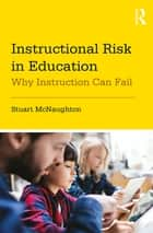 Instructional Risk in Education - Why Instruction Can Fail ebook by Stuart McNaughton