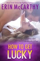 How To Get Lucky ebook by Erin McCarthy