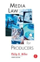 Media Law for Producers ebook by Philip Miller
