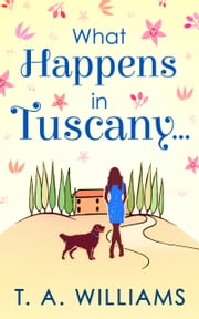 What Happens In Tuscany... ebook by T A Williams