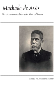 Machado de Assis - Reflections on a Brazilian Master Writer ebook by Richard Graham