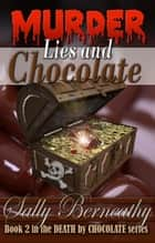 Murder, Lies and Chocolate ebook by Sally Berneathy