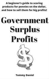 Government Surplus Profits - A beginner's guide to scoring products for pennies on the dollar, and how to sell them for big profits! ebook by Tommy Daniel