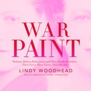 War Paint - Madame Helena Rubinstein and Miss Elizabeth Arden: Their Lives, Their Times, Their Rivalry audiobook by Lindy Woodhead