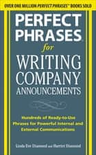 Perfect Phrases for Writing Company Announcements: Hundreds of Ready-to-Use Phrases for Powerful Internal and External Communications 電子書籍 by Harriet Diamond, Linda Eve Diamond