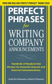 Perfect Phrases for Writing Company Announcements: Hundreds of Ready-to-Use Phrases for Powerful Internal and External Communications ebook by Harriet Diamond,Linda Eve Diamond