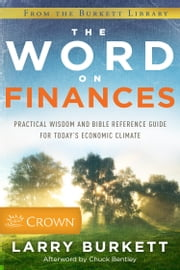 The Word on Finances - Practical Wisdom and Bible Reference Guide for Today's Economic Climate ebook by Larry Burkett