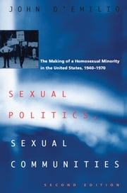 Sexual Politics, Sexual Communities - Second Edition ebook by John D'Emilio