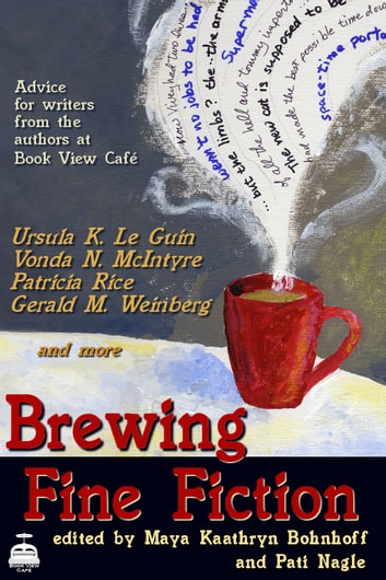 Brewing Fine Fiction - Advice for Writers from the Authors at Book View Café ebook by Maya Kaathryn Bohnhoff (editor),Pati Nagle (editor)