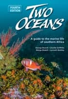 Two Oceans - A guide to the marine life of southern Africa ebook by George Branch